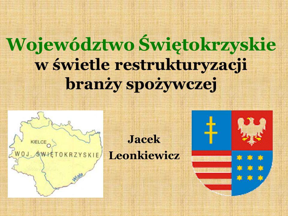 Województwo Świętokrzyskie w świetle restrukturyzacji branży spożywczej Jacek Leonkiewicz