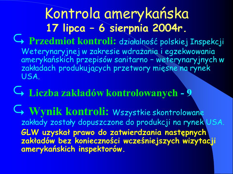 Kontrola amerykańska 17 lipca – 6 sierpnia 2004r.  Przedmiot kontroli: działalność polskiej Inspekcji Weterynaryjnej w zakresie wdrażania i egzekwowa