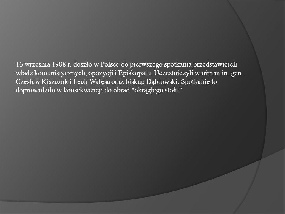 16 września 1988 r. doszło w Polsce do pierwszego spotkania przedstawicieli władz komunistycznych, opozycji i Episkopatu. Uczestniczyli w nim m.in. ge