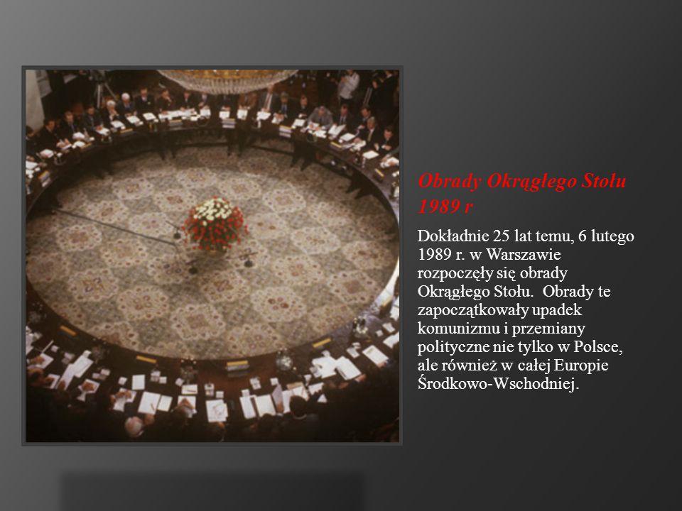 Obrady Okrągłego Stołu 1989 r Dokładnie 25 lat temu, 6 lutego 1989 r. w Warszawie rozpoczęły się obrady Okrągłego Stołu. Obrady te zapoczątkowały upad