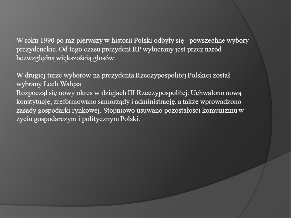 W roku 1990 po raz pierwszy w historii Polski odbyły się powszechne wybory prezydenckie. Od tego czasu prezydent RP wybierany jest przez naród bezwzgl