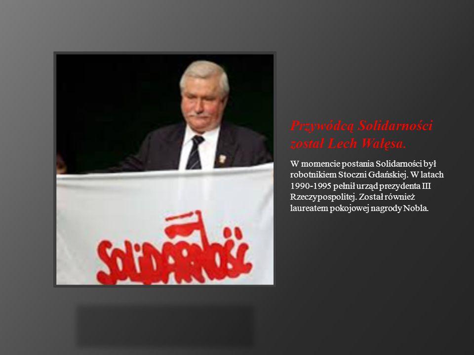 Przywódcą Solidarności został Lech Wałęsa. W momencie postania Solidarności był robotnikiem Stoczni Gdańskiej. W latach 1990-1995 pełnił urząd prezyde