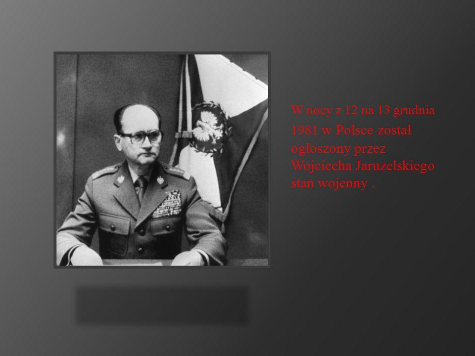 W nocy z 12 na 13 grudnia 1981 w Polsce został ogłoszony przez Wojciecha Jaruzelskiego stan wojenny.