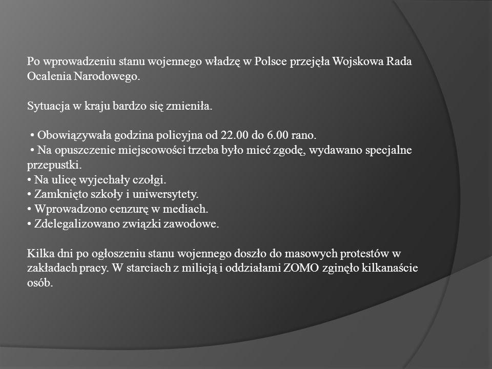 Po wprowadzeniu stanu wojennego władzę w Polsce przejęła Wojskowa Rada Ocalenia Narodowego. Sytuacja w kraju bardzo się zmieniła. Obowiązywała godzina