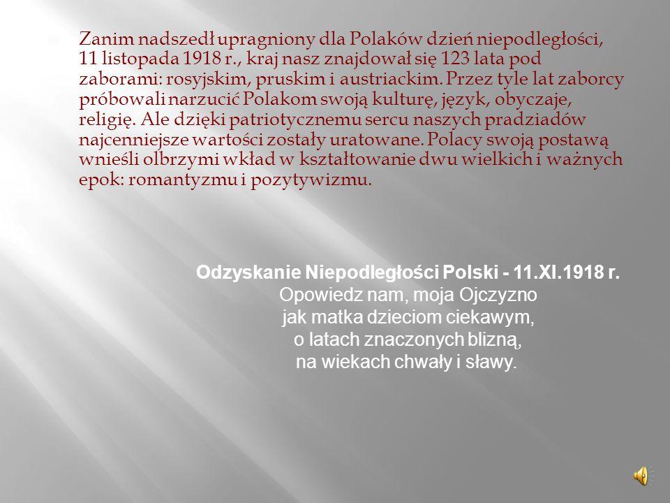  Zanim nadszedł upragniony dla Polaków dzień niepodległości, 11 listopada 1918 r., kraj nasz znajdował się 123 lata pod zaborami: rosyjskim, pruskim i austriackim.