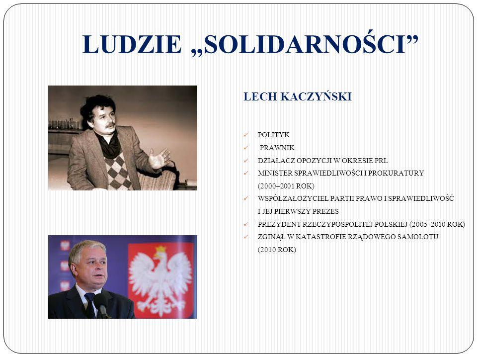 """LUDZIE """"SOLIDARNOŚCI"""" LECH KACZYŃSKI POLITYK PRAWNIK DZIAŁACZ OPOZYCJI W OKRESIE PRL MINISTER SPRAWIEDLIWOŚCI I PROKURATURY (2000–2001 ROK) WSPÓŁZAŁOŻ"""