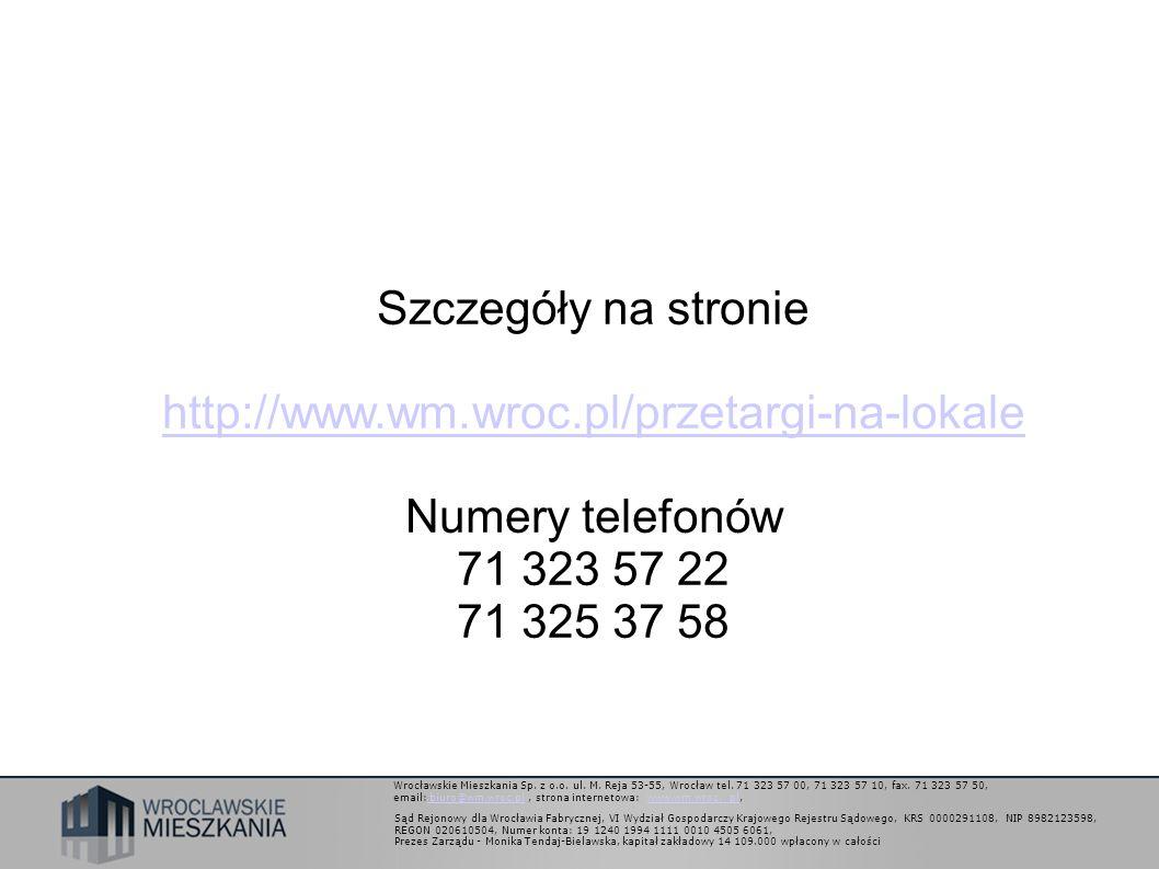 Wrocławskie Mieszkania Sp. z o.o. ul. M. Reja 53-55, Wrocław tel. 71 323 57 00, 71 323 57 10, fax. 71 323 57 50, email: biuro@wm.wroc.pl, strona inter