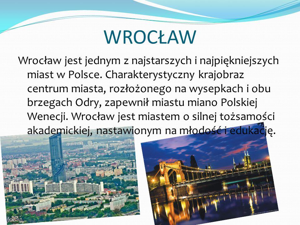 WROCŁAW Wrocław jest jednym z najstarszych i najpiękniejszych miast w Polsce. Charakterystyczny krajobraz centrum miasta, rozłożonego na wysepkach i o