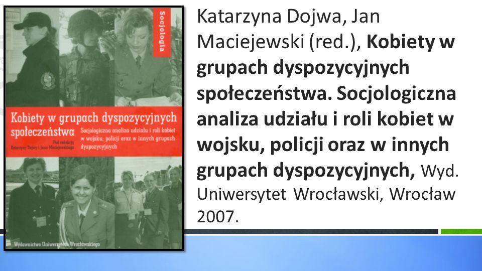 Katarzyna Dojwa, Jan Maciejewski (red.), Kobiety w grupach dyspozycyjnych społeczeństwa. Socjologiczna analiza udziału i roli kobiet w wojsku, policji