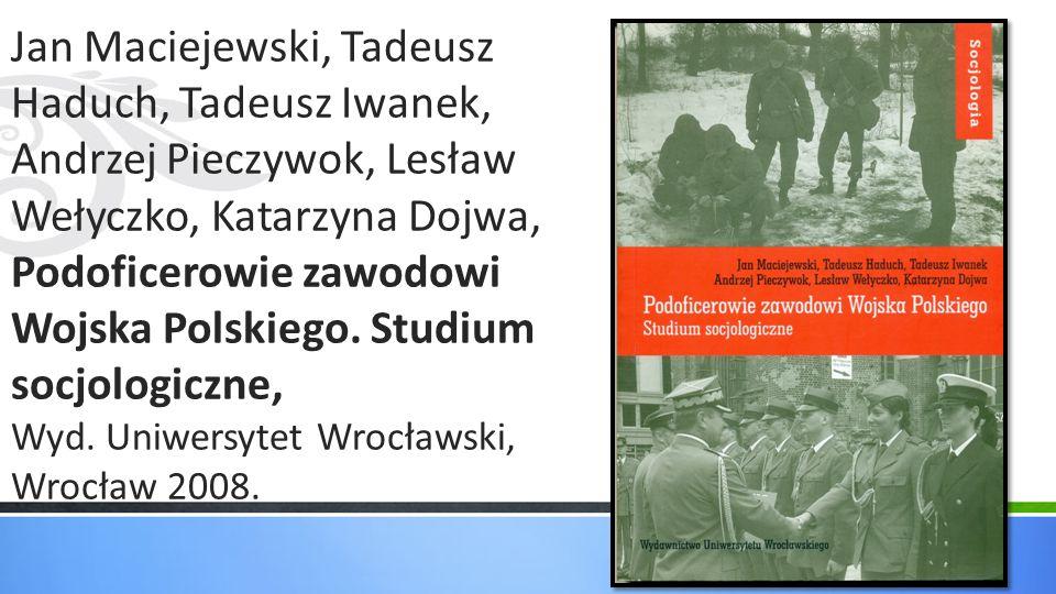 Jan Maciejewski, Tadeusz Haduch, Tadeusz Iwanek, Andrzej Pieczywok, Lesław Wełyczko, Katarzyna Dojwa, Podoficerowie zawodowi Wojska Polskiego. Studium