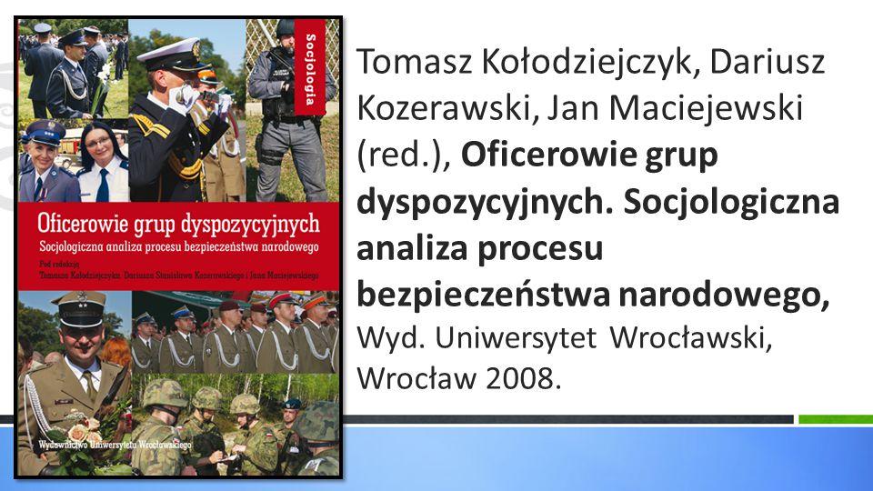 Tomasz Kołodziejczyk, Dariusz Kozerawski, Jan Maciejewski (red.), Oficerowie grup dyspozycyjnych. Socjologiczna analiza procesu bezpieczeństwa narodow