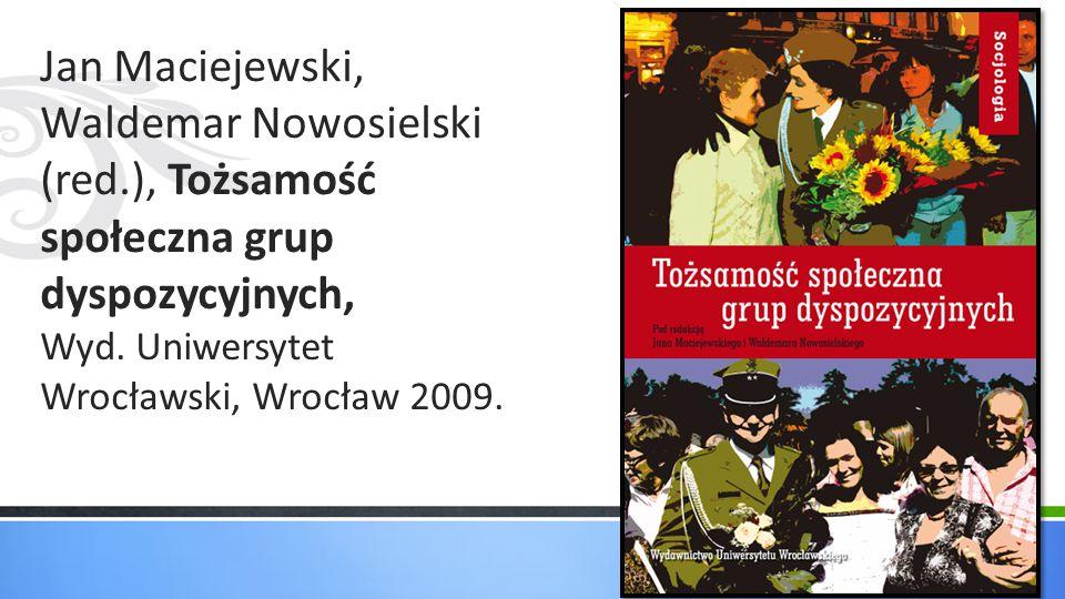 Jan Maciejewski, Waldemar Nowosielski (red.), Tożsamość społeczna grup dyspozycyjnych, Wyd. Uniwersytet Wrocławski, Wrocław 2009.