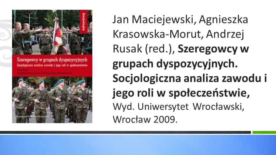 Jan Maciejewski, Agnieszka Krasowska-Morut, Andrzej Rusak (red.), Szeregowcy w grupach dyspozycyjnych. Socjologiczna analiza zawodu i jego roli w społ