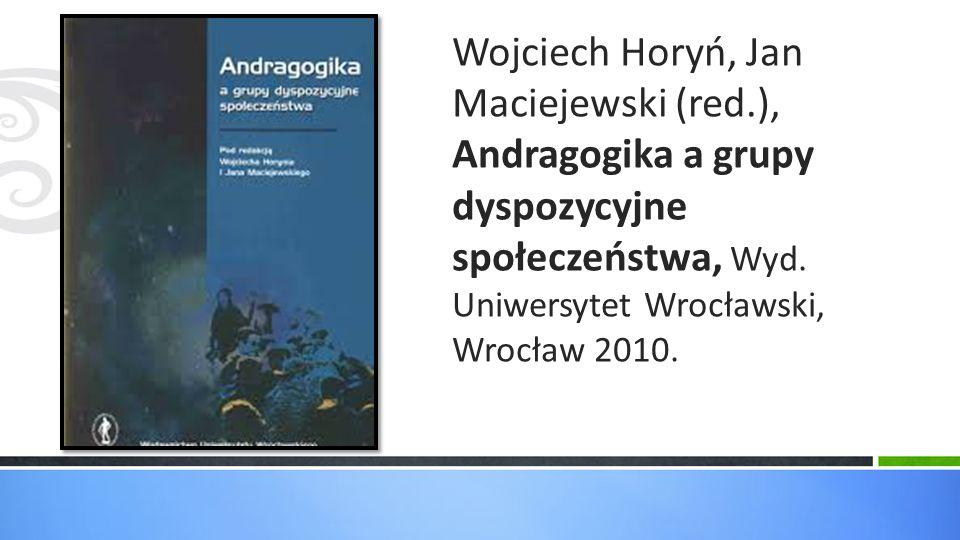 Wojciech Horyń, Jan Maciejewski (red.), Andragogika a grupy dyspozycyjne społeczeństwa, Wyd. Uniwersytet Wrocławski, Wrocław 2010.