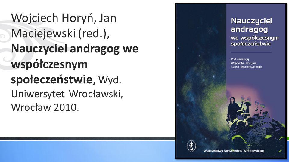 Wojciech Horyń, Jan Maciejewski (red.), Nauczyciel andragog we współczesnym społeczeństwie, Wyd. Uniwersytet Wrocławski, Wrocław 2010.