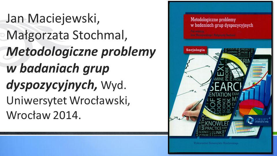 Jan Maciejewski, Małgorzata Stochmal, Metodologiczne problemy w badaniach grup dyspozycyjnych, Wyd. Uniwersytet Wrocławski, Wrocław 2014.