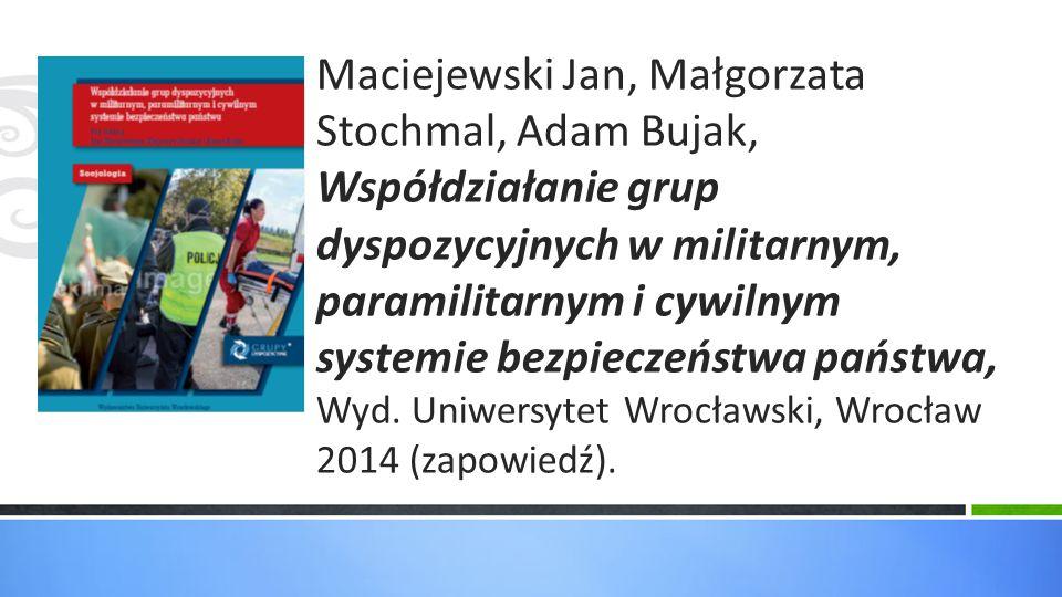 Maciejewski Jan, Małgorzata Stochmal, Adam Bujak, Współdziałanie grup dyspozycyjnych w militarnym, paramilitarnym i cywilnym systemie bezpieczeństwa p