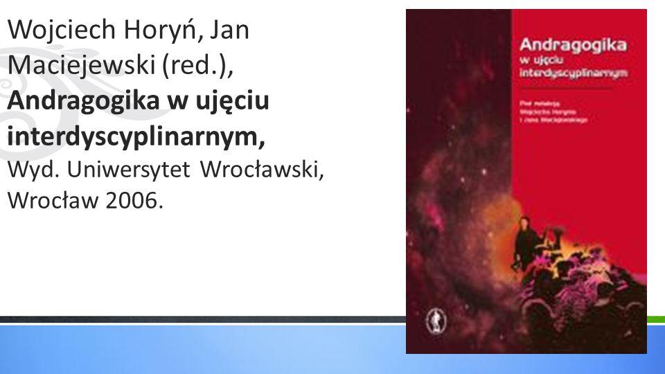 Wojciech Horyń, Jan Maciejewski (red.), Andragogika w ujęciu interdyscyplinarnym, Wyd. Uniwersytet Wrocławski, Wrocław 2006.