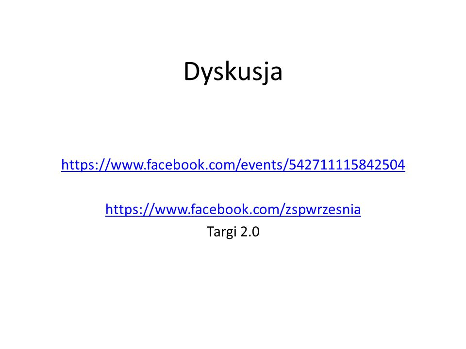 Dyskusja https://www.facebook.com/events/542711115842504 https://www.facebook.com/zspwrzesnia Targi 2.0