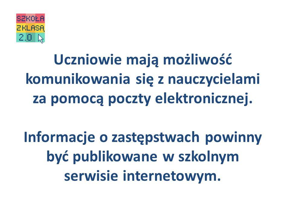 Uczniowie mają możliwość komunikowania się z nauczycielami za pomocą poczty elektronicznej. Informacje o zastępstwach powinny być publikowane w szkoln