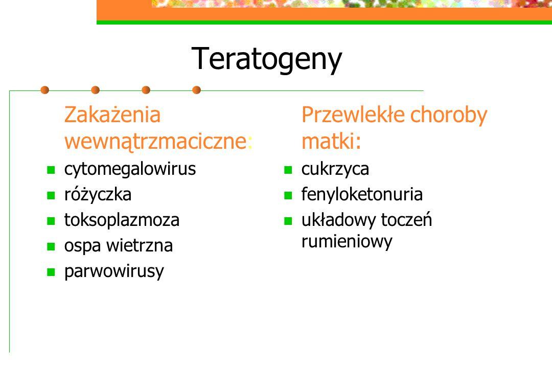 Teratogeny Zakażenia wewnątrzmaciczne: cytomegalowirus różyczka toksoplazmoza ospa wietrzna parwowirusy Przewlekłe choroby matki: cukrzyca fenyloketon