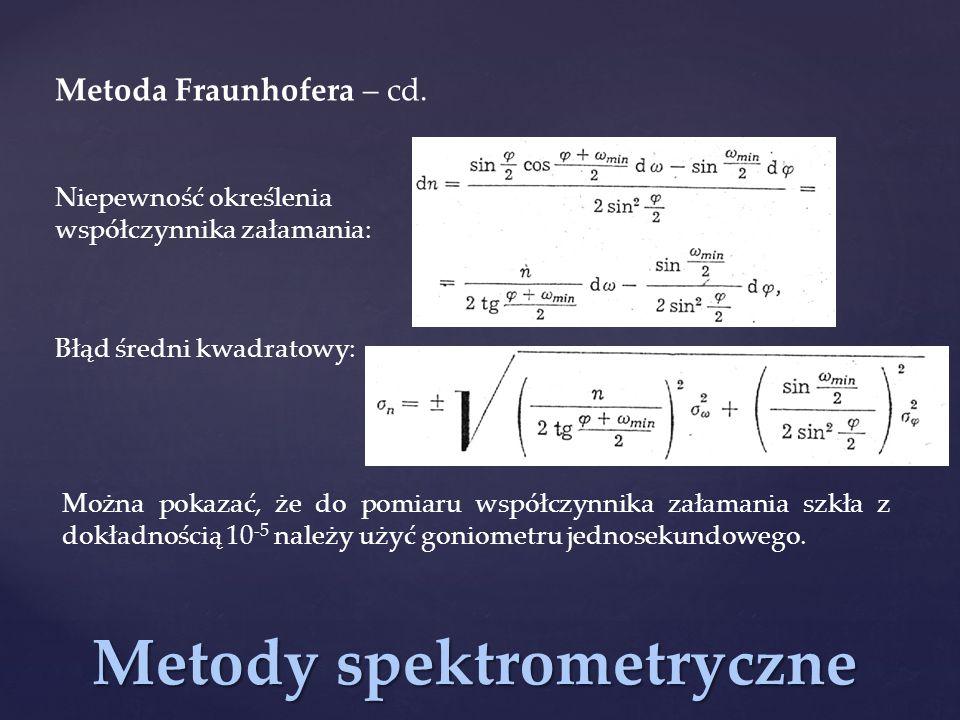 Metody spektrometryczne Niepewność określenia współczynnika załamania: Błąd średni kwadratowy: Można pokazać, że do pomiaru współczynnika załamania sz