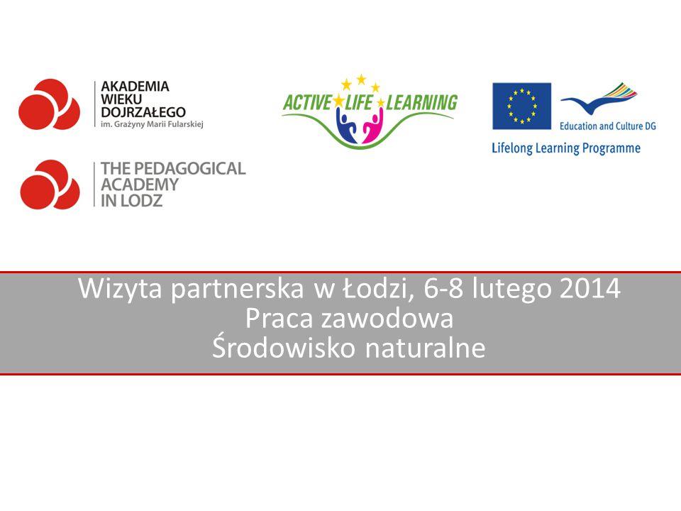 Wizyta partnerska w Łodzi, 6-8 lutego 2014 Praca zawodowa Środowisko naturalne