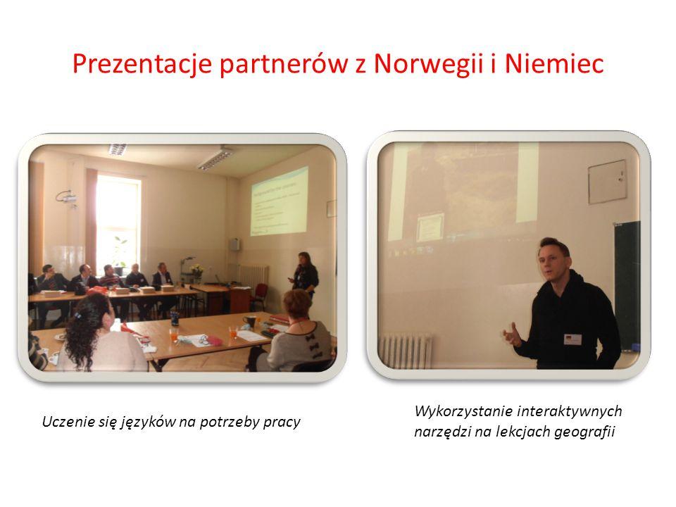 Prezentacje partnerów z Norwegii i Niemiec Uczenie się języków na potrzeby pracy Wykorzystanie interaktywnych narzędzi na lekcjach geografii