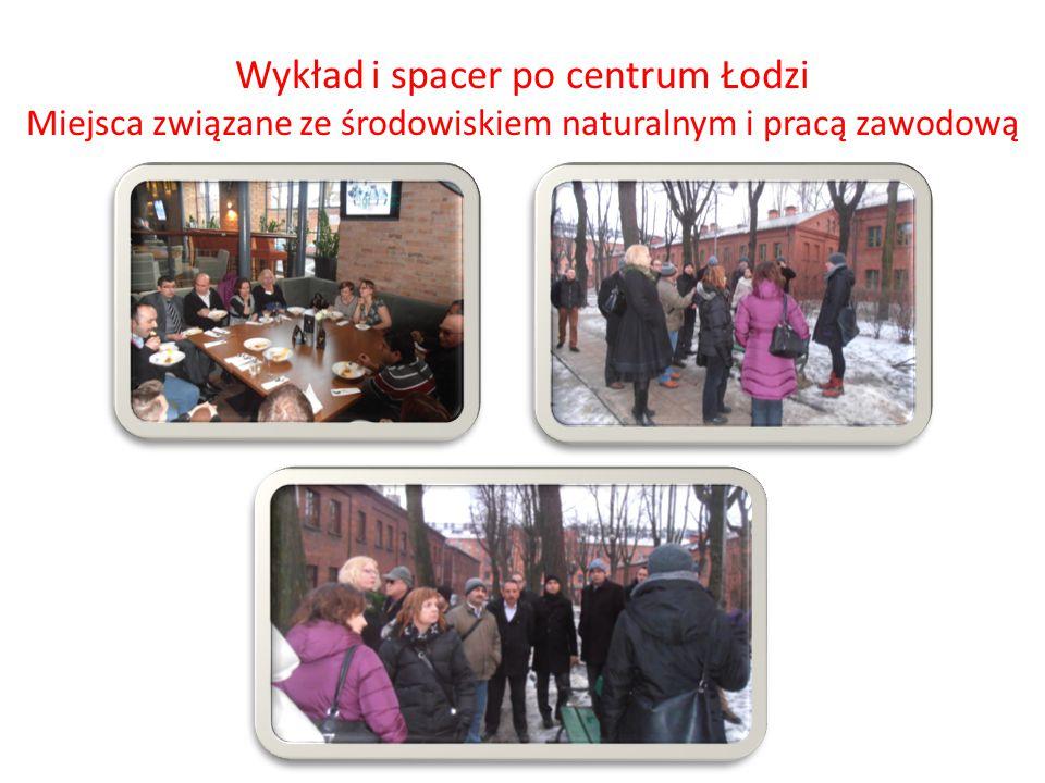 Wykład i spacer po centrum Łodzi Miejsca związane ze środowiskiem naturalnym i pracą zawodową
