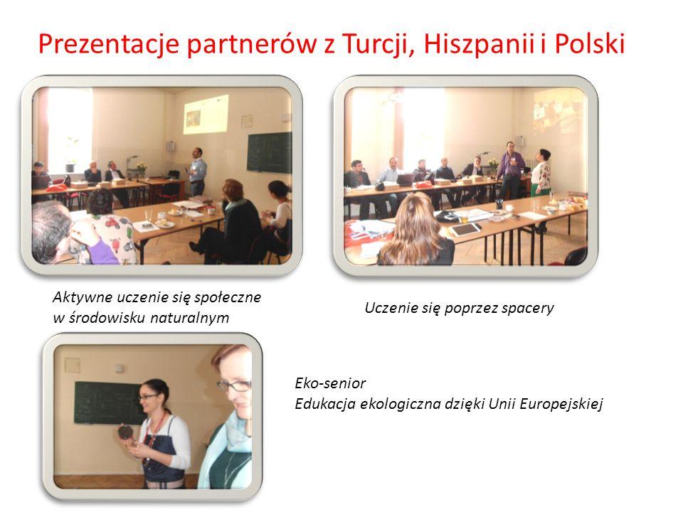 Prezentacje partnerów z Turcji, Hiszpanii i Polski Aktywne uczenie się społeczne w środowisku naturalnym Uczenie się poprzez spacery Eko-senior Edukac