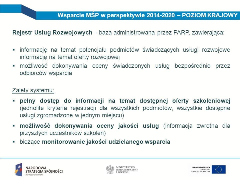 Wsparcie MŚP w perspektywie 2014-2020 – POZIOM KRAJOWY Rejestr Usług Rozwojowych – baza administrowana przez PARP, zawierająca:  informację na temat