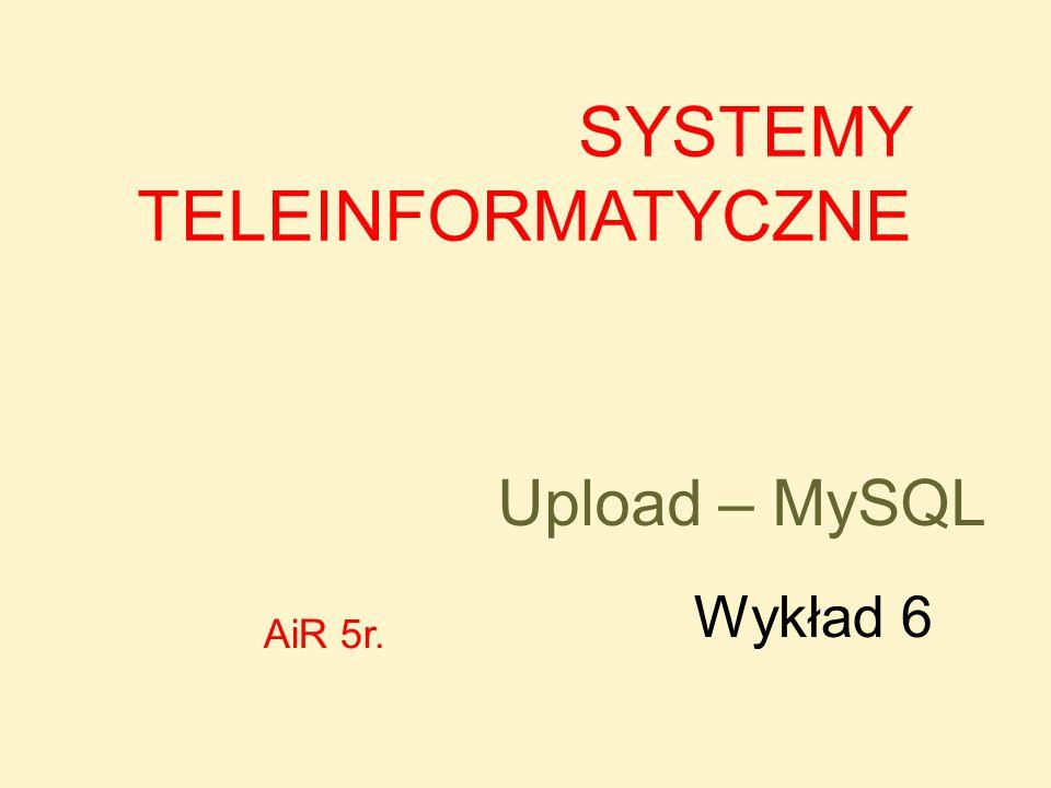 Upload – MySQL SYSTEMY TELEINFORMATYCZNE Wykład 6 AiR 5r.