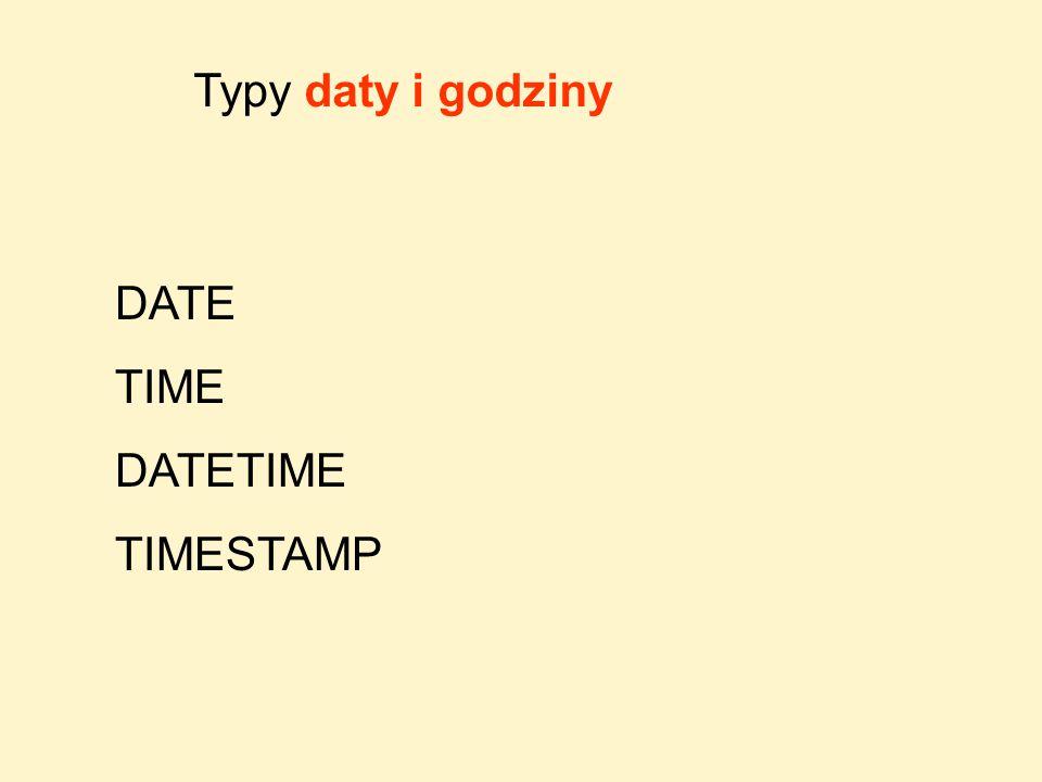 DATE TIME DATETIME TIMESTAMP Typy daty i godziny