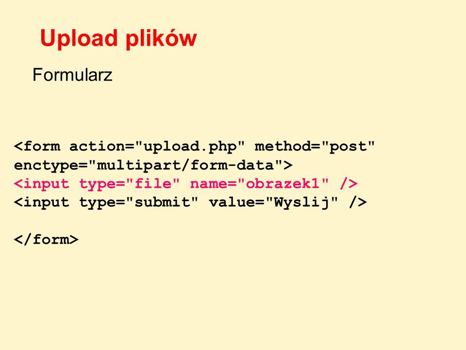 Dostępna jest na serwerze asocjacyjna dwuwymiarowa tablica $_FILES obrazek1obrazek2… name type tmp_name error size nazwy pól input