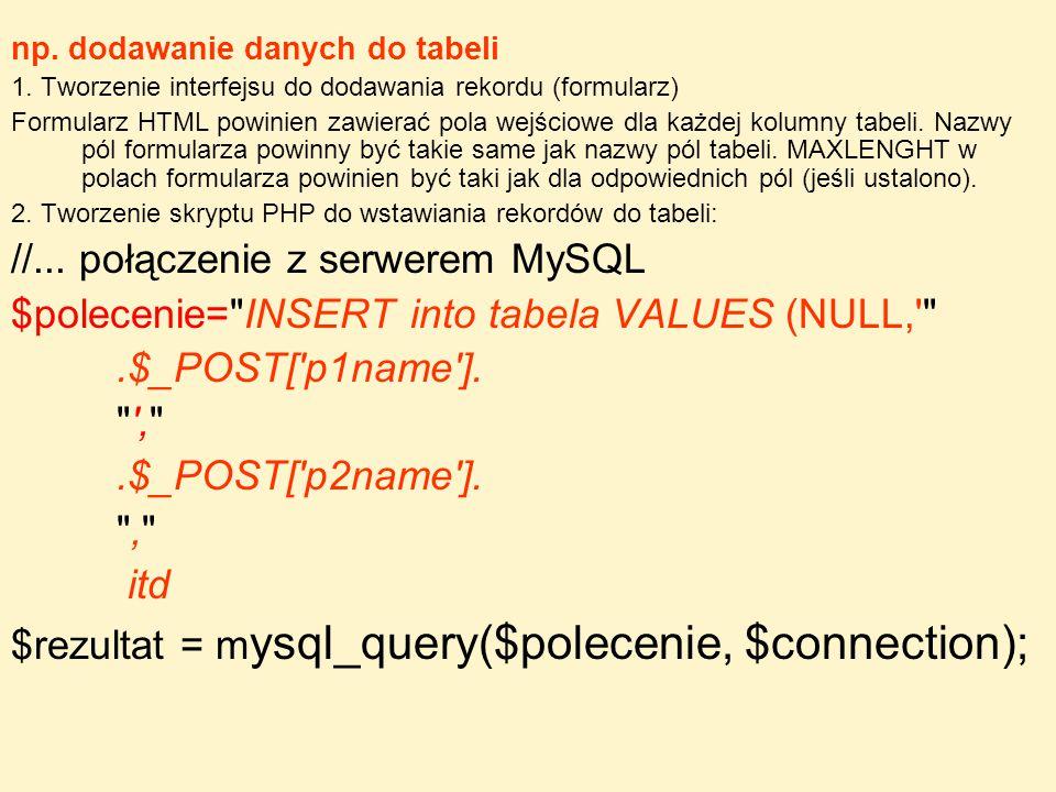 np. dodawanie danych do tabeli 1. Tworzenie interfejsu do dodawania rekordu (formularz) Formularz HTML powinien zawierać pola wejściowe dla każdej kol