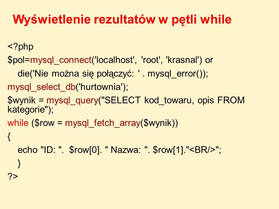 <?php $pol=mysql_connect('localhost', 'root', 'krasnal') or die('Nie można się połączyć: '. mysql_error()); mysql_select_db('hurtownia'); $wynik = mys