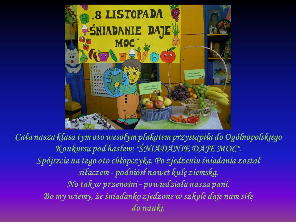 Cała nasza klasa tym oto wesołym plakatem przystąpiła do Ogólnopolskiego Konkursu pod hasłem: