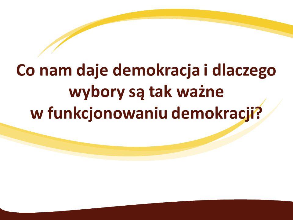 Co nam daje demokracja i dlaczego wybory są tak ważne w funkcjonowaniu demokracji?