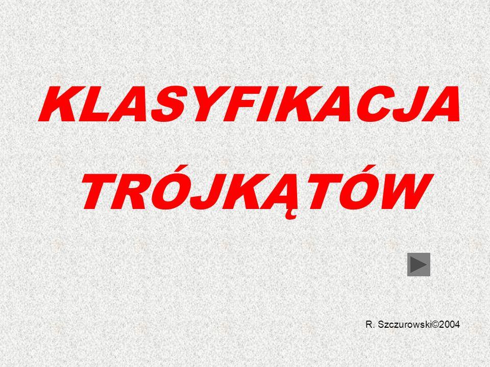KLASYFIKACJA TRÓJKĄTÓW R. Szczurowski©2004