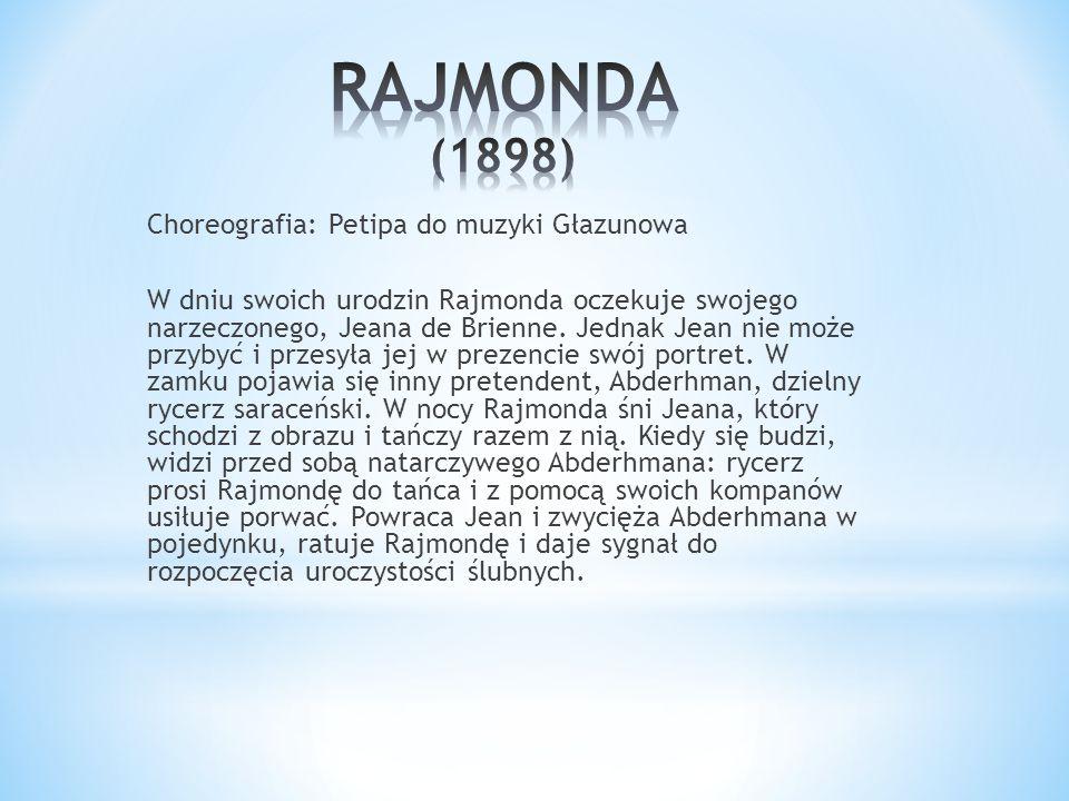 Choreografia: Petipa do muzyki Głazunowa W dniu swoich urodzin Rajmonda oczekuje swojego narzeczonego, Jeana de Brienne. Jednak Jean nie może przybyć