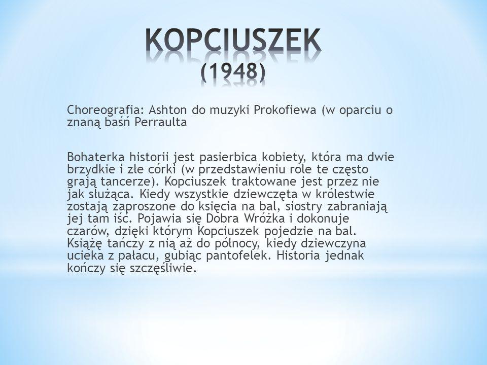 Choreografia: Ashton do muzyki Prokofiewa (w oparciu o znaną baśń Perraulta Bohaterka historii jest pasierbica kobiety, która ma dwie brzydkie i złe c