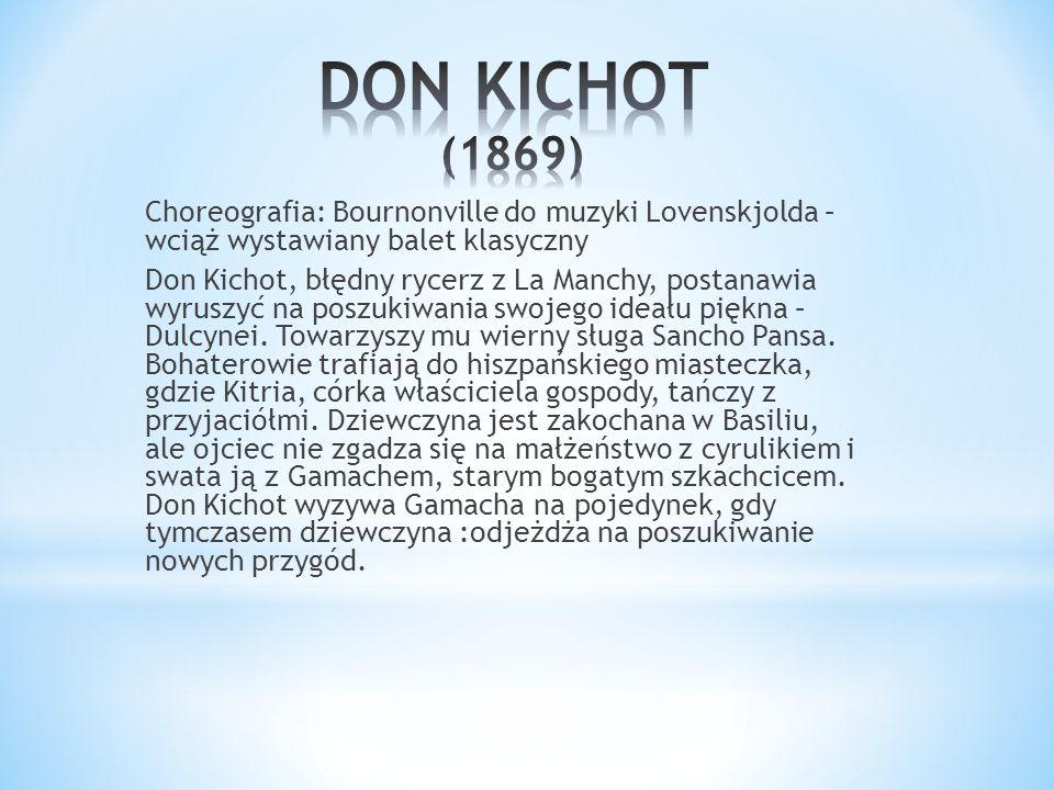 Choreografia: Bournonville do muzyki Lovenskjolda – wciąż wystawiany balet klasyczny Don Kichot, błędny rycerz z La Manchy, postanawia wyruszyć na pos