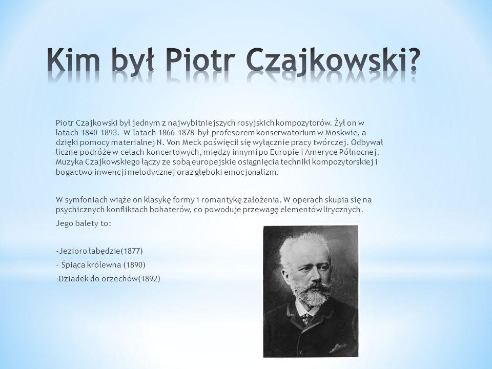Piotr Czajkowski był jednym z najwybitniejszych rosyjskich kompozytorów. Żył on w latach 1840-1893. W latach 1866-1878 był profesorem konserwatorium w