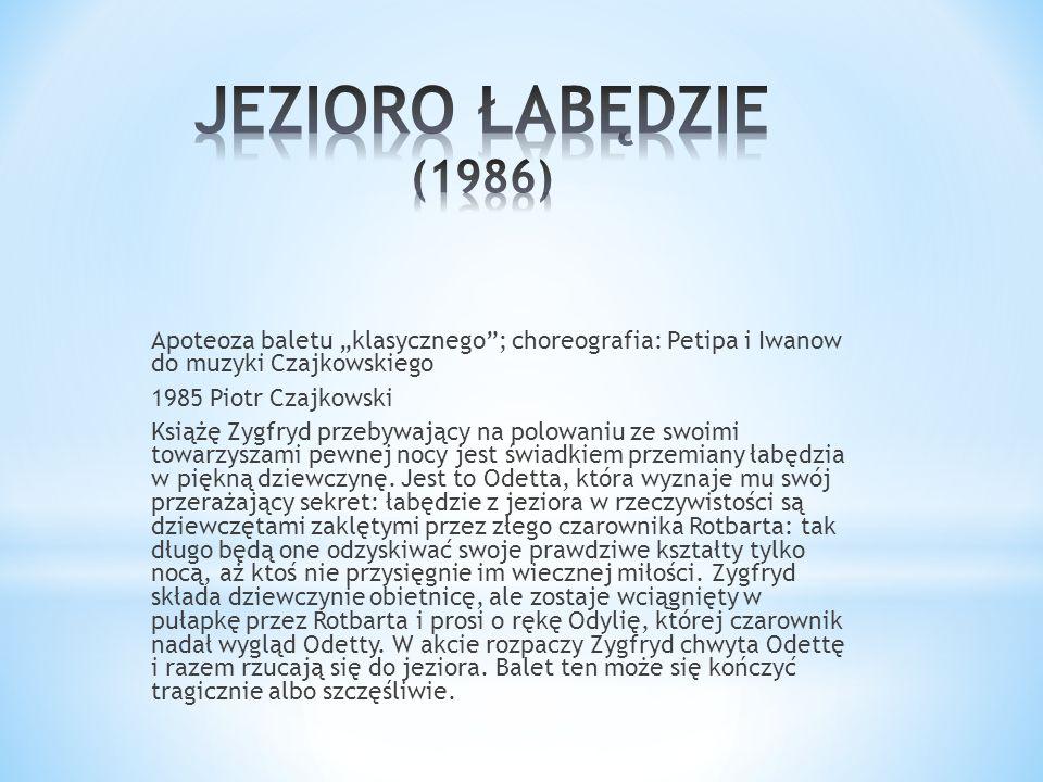 """Apoteoza baletu """"klasycznego""""; choreografia: Petipa i Iwanow do muzyki Czajkowskiego 1985 Piotr Czajkowski Książę Zygfryd przebywający na polowaniu ze"""