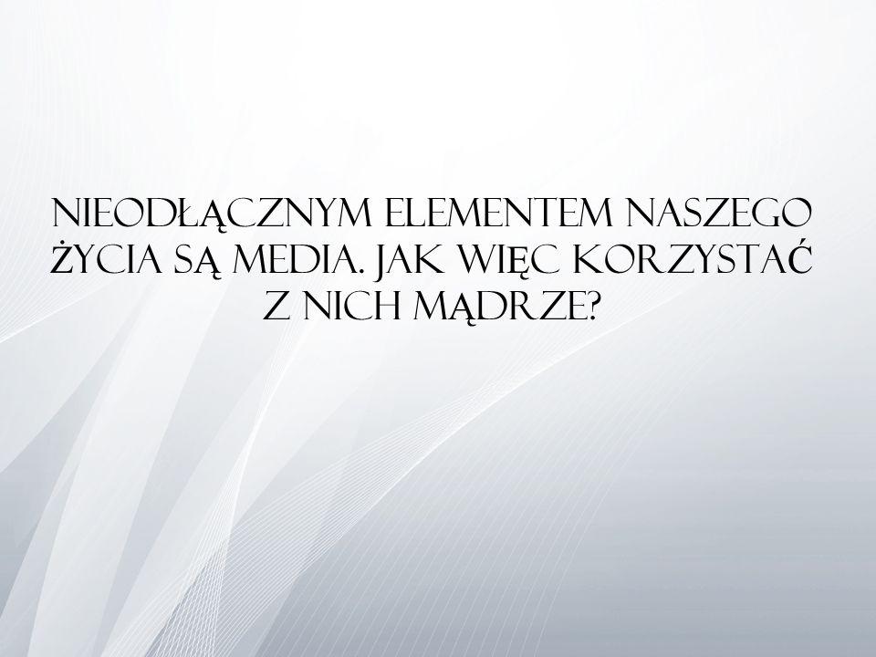 Nieodł Ą cznym elementem naszego Ż ycia s Ą media. Jak wi Ę c korzysta Ć z nich m Ą drze?
