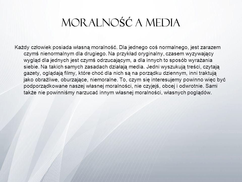 Moralno ŚĆ A MEDIA Każdy człowiek posiada własną moralność. Dla jednego coś normalnego, jest zarazem czymś nienormalnym dla drugiego. Na przykład oryg