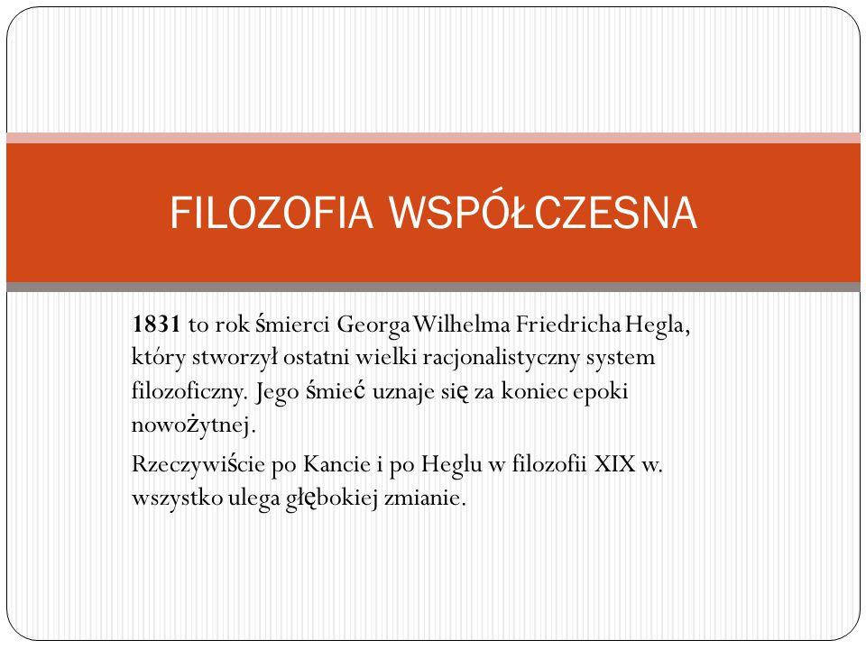 1831 to rok ś mierci Georga Wilhelma Friedricha Hegla, który stworzył ostatni wielki racjonalistyczny system filozoficzny.