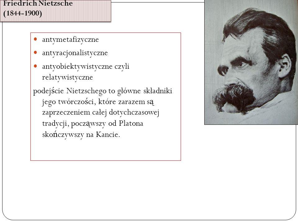Friedrich Nietzsche (1844-1900) antymetafizyczne antyracjonalistyczne antyobiektywistyczne czyli relatywistyczne podej ś cie Nietzschego to główne składniki jego twórczo ś ci, które zarazem s ą zaprzeczeniem całej dotychczasowej tradycji, pocz ą wszy od Platona sko ń czywszy na Kancie.