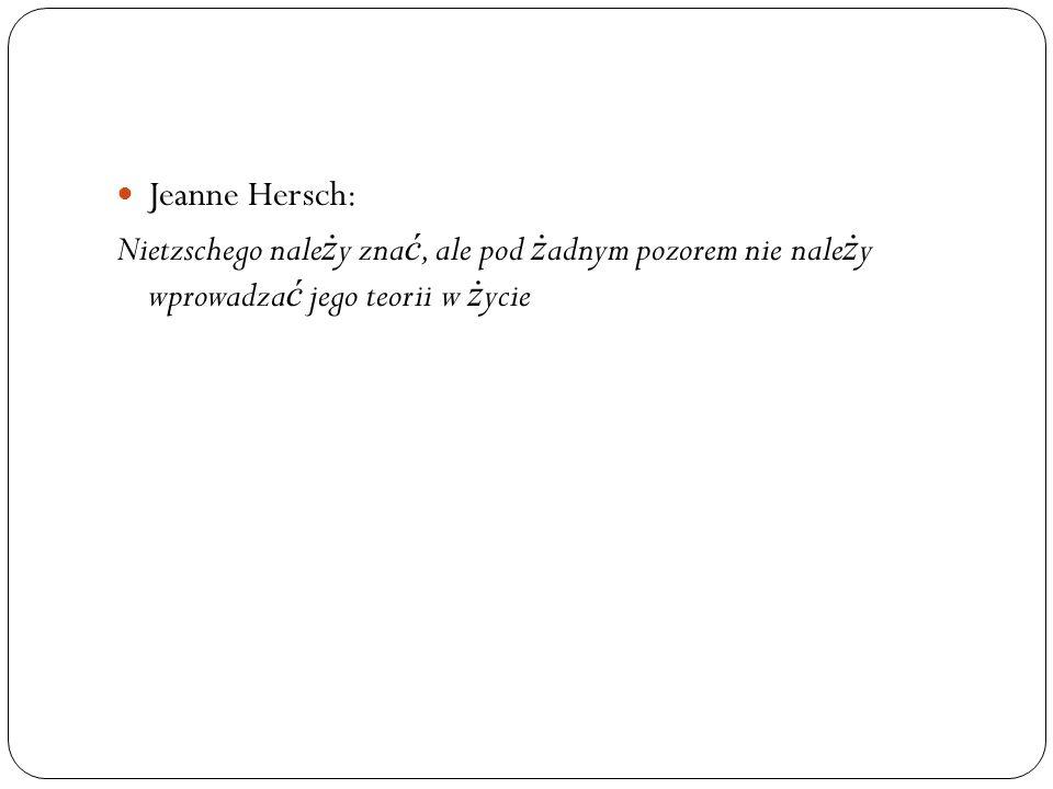 Jeanne Hersch: Nietzschego nale ż y zna ć, ale pod ż adnym pozorem nie nale ż y wprowadza ć jego teorii w ż ycie