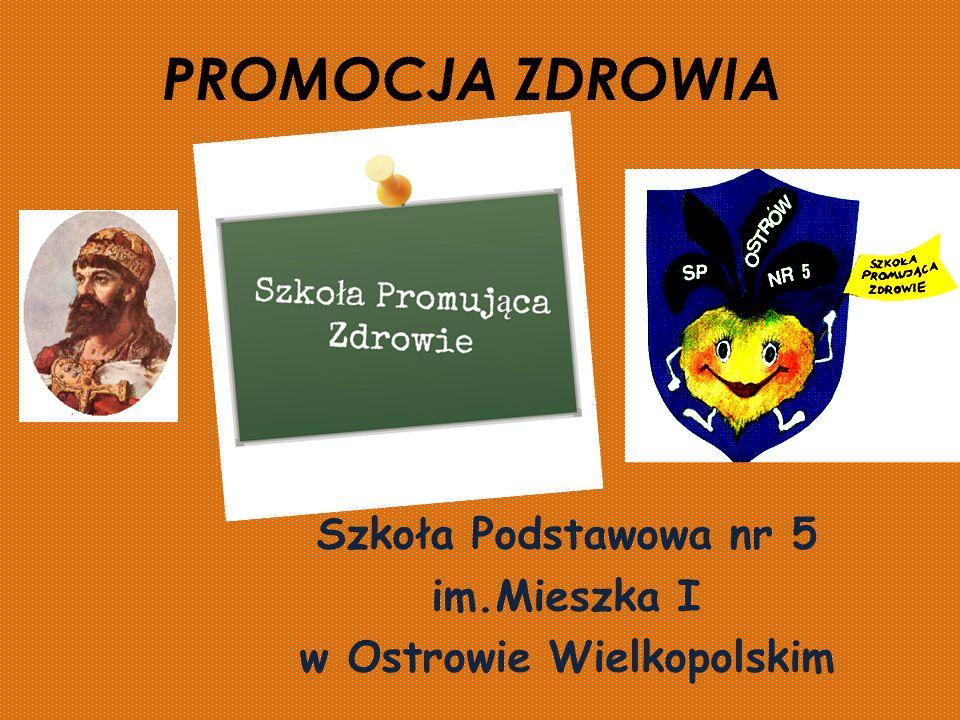 PROMOCJA ZDROWIA Szkoła Podstawowa nr 5 im.Mieszka I w Ostrowie Wielkopolskim
